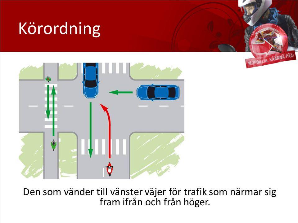 Körordning Den som vänder till vänster väjer för trafik som närmar sig fram ifrån och från höger.
