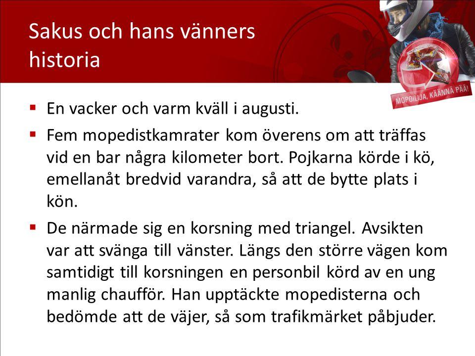 Sakus och hans vänners historia  En vacker och varm kväll i augusti.