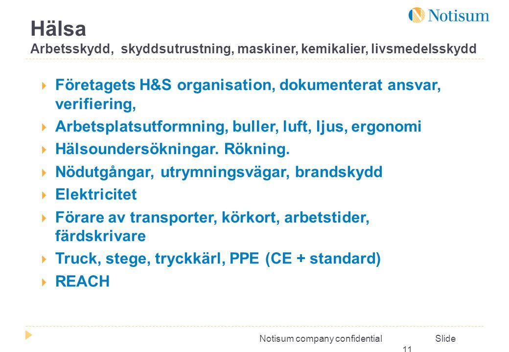 Notisum company confidential Slide 11  Företagets H&S organisation, dokumenterat ansvar, verifiering,  Arbetsplatsutformning, buller, luft, ljus, ergonomi  Hälsoundersökningar.