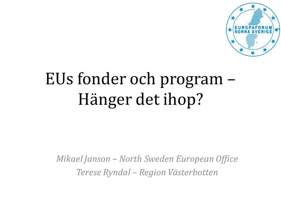 EUs fonder och program – Hänger det ihop? Mikael Janson – North Sweden European Office Terese Ryndal – Region Västerbotten