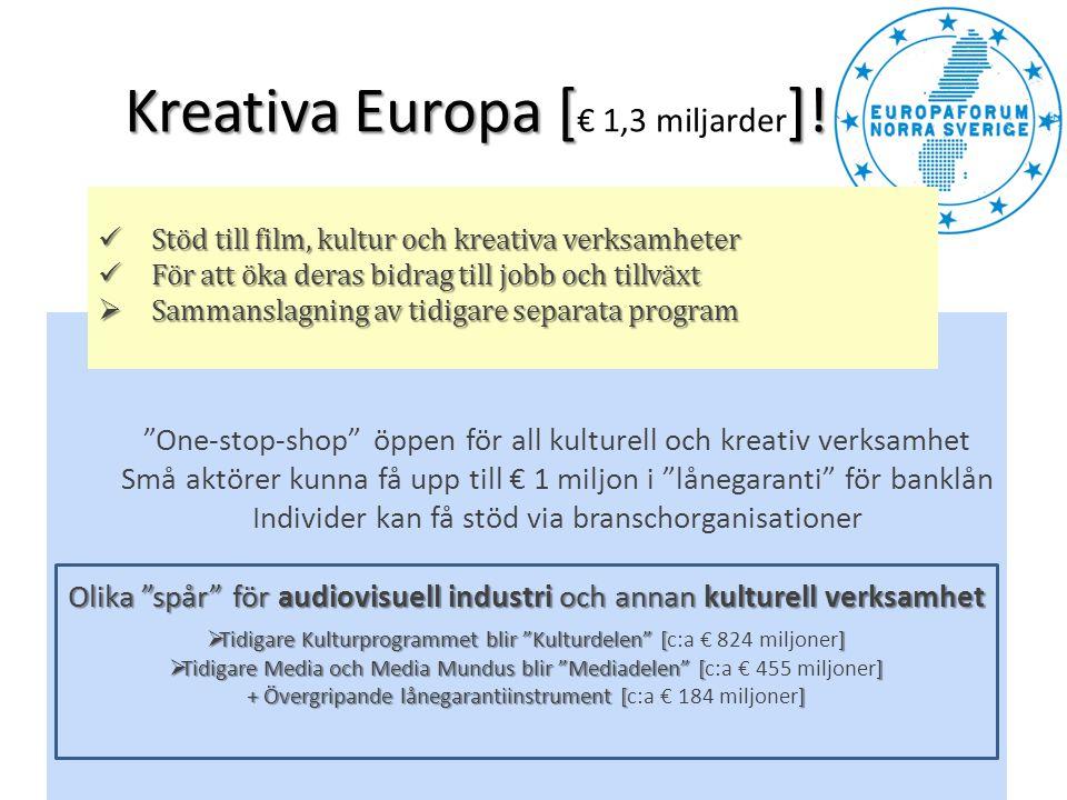 """Kreativa Europa []! Kreativa Europa [ € 1,3 miljarder ]! """"One-stop-shop"""" öppen för all kulturell och kreativ verksamhet Små aktörer kunna få upp till"""