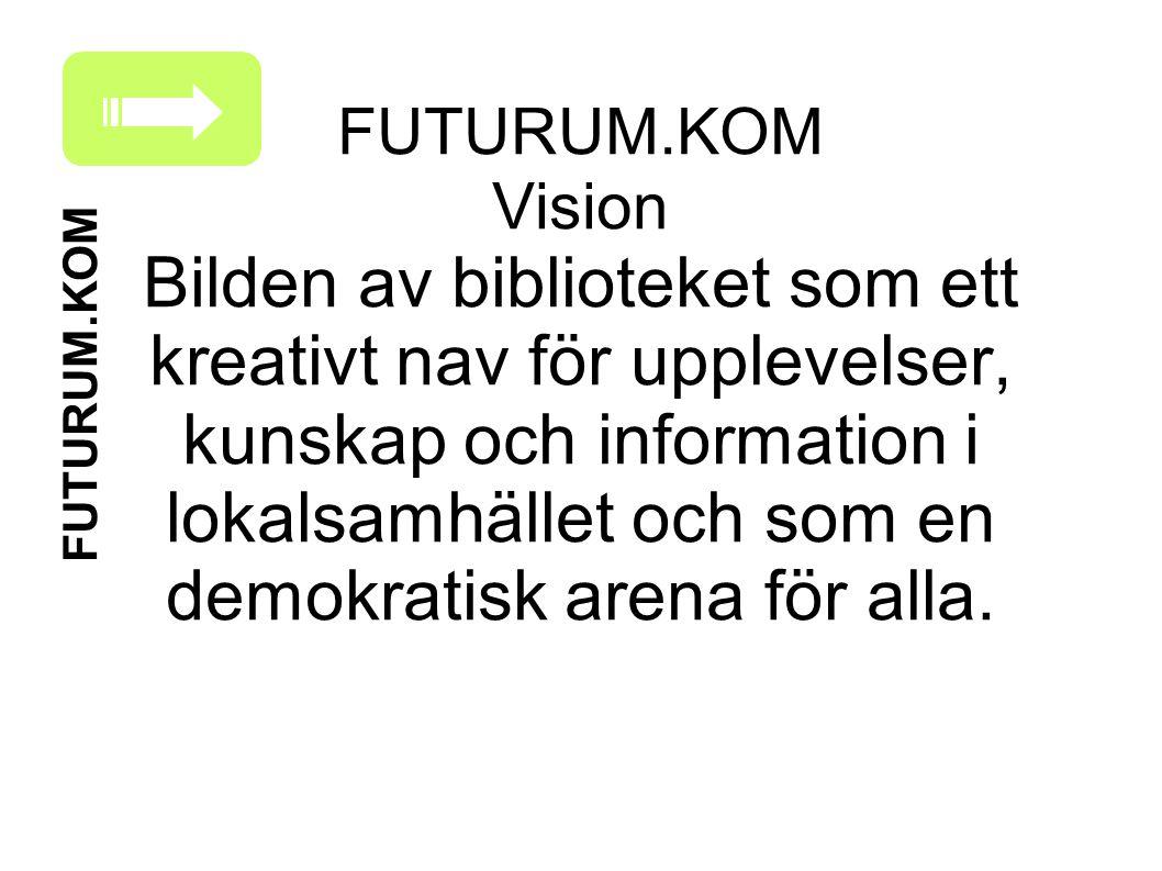 FUTURUM.KOM Vision Bilden av biblioteket som ett kreativt nav för upplevelser, kunskap och information i lokalsamhället och som en demokratisk arena för alla.