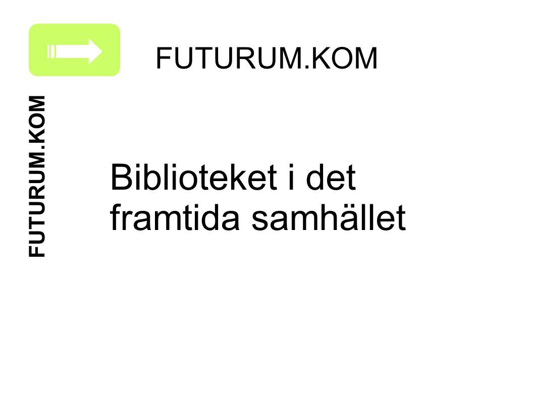 FUTURUM.KOM Biblioteket i det framtida samhället