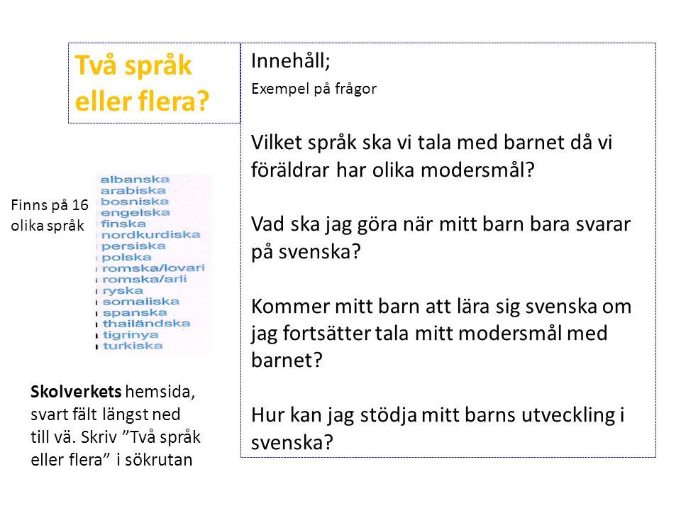 Innehåll; Exempel på frågor Vilket språk ska vi tala med barnet då vi föräldrar har olika modersmål? Vad ska jag göra när mitt barn bara svarar på sve