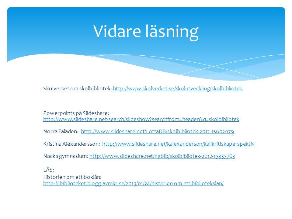 Skolverket om skolbibliotek: http://www.skolverket.se/skolutveckling/skolbibliotek Powerpoints på Slideshare: http://www.slideshare.net/search/slidesh