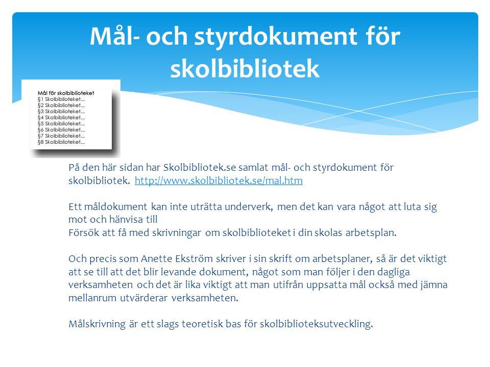 På den här sidan har Skolbibliotek.se samlat mål- och styrdokument för skolbibliotek. http://www.skolbibliotek.se/mal.htm Ett måldokument kan inte utr