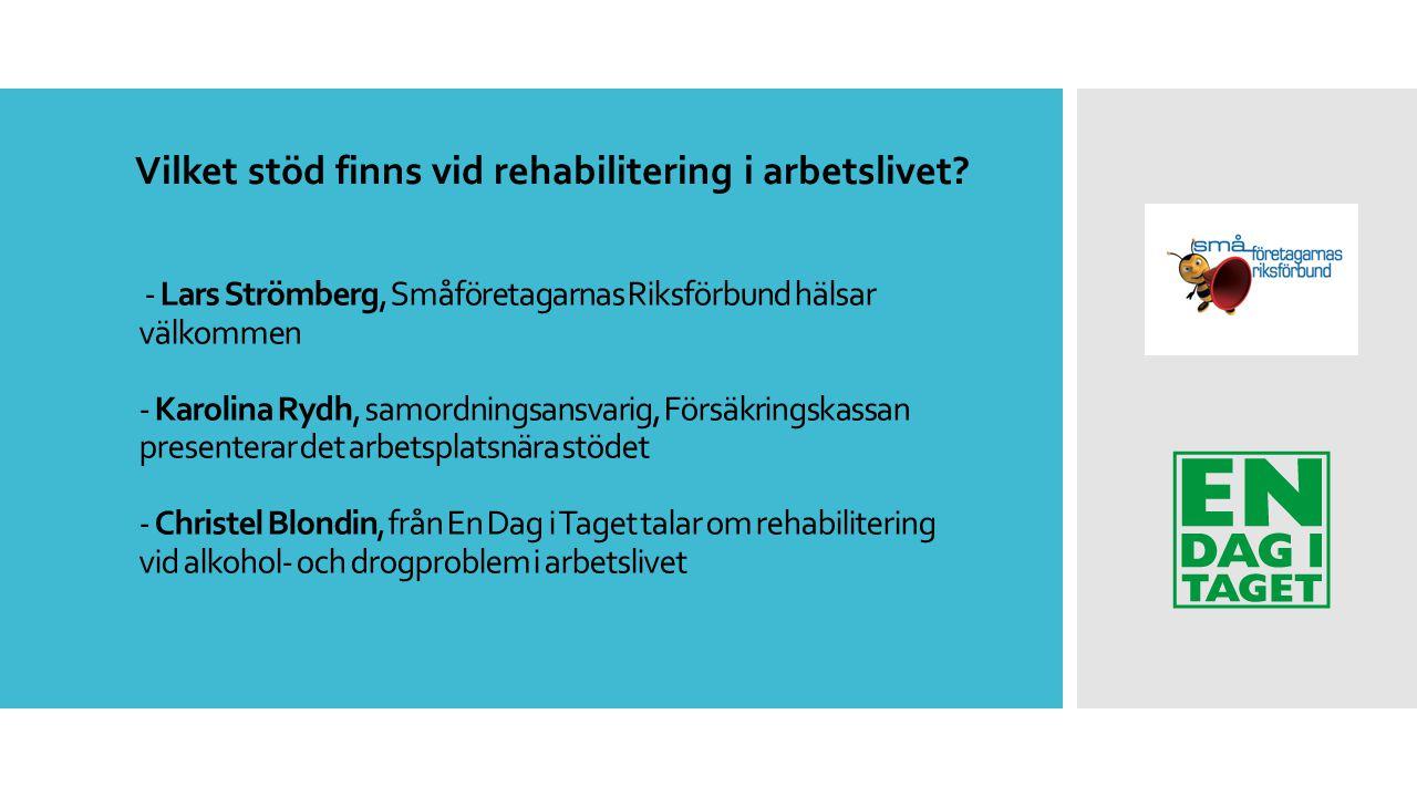 - Lars Strömberg, Småföretagarnas Riksförbund hälsar välkommen - Karolina Rydh, samordningsansvarig, Försäkringskassan presenterar det arbetsplatsnära
