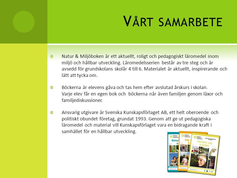 V ÅRT SAMARBETE  Natur & Miljöboken är ett aktuellt, roligt och pedagogiskt läromedel inom miljö och hållbar utveckling. Läromedelsserien består av t