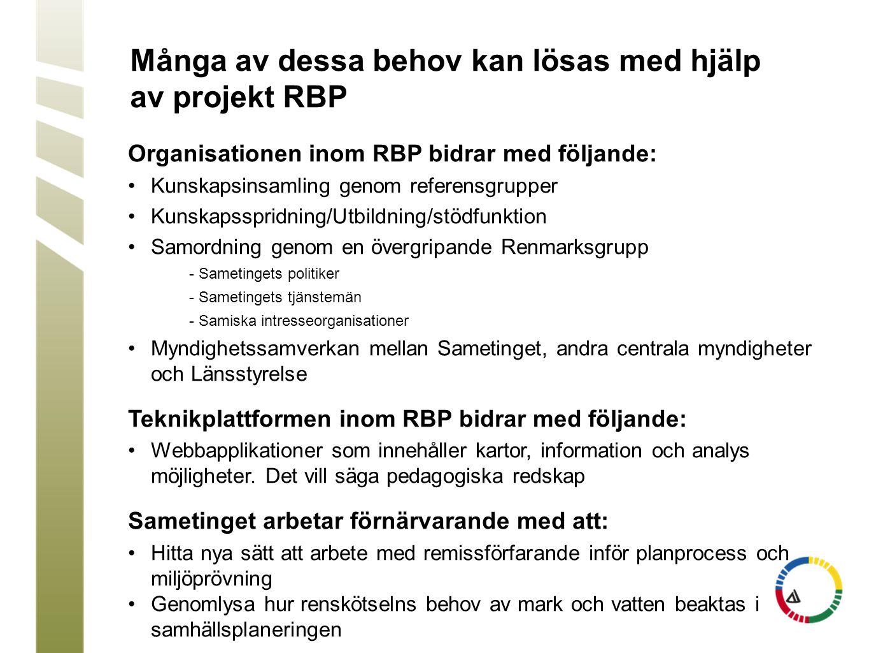 Många av dessa behov kan lösas med hjälp av projekt RBP Organisationen inom RBP bidrar med följande: •Kunskapsinsamling genom referensgrupper •Kunskap