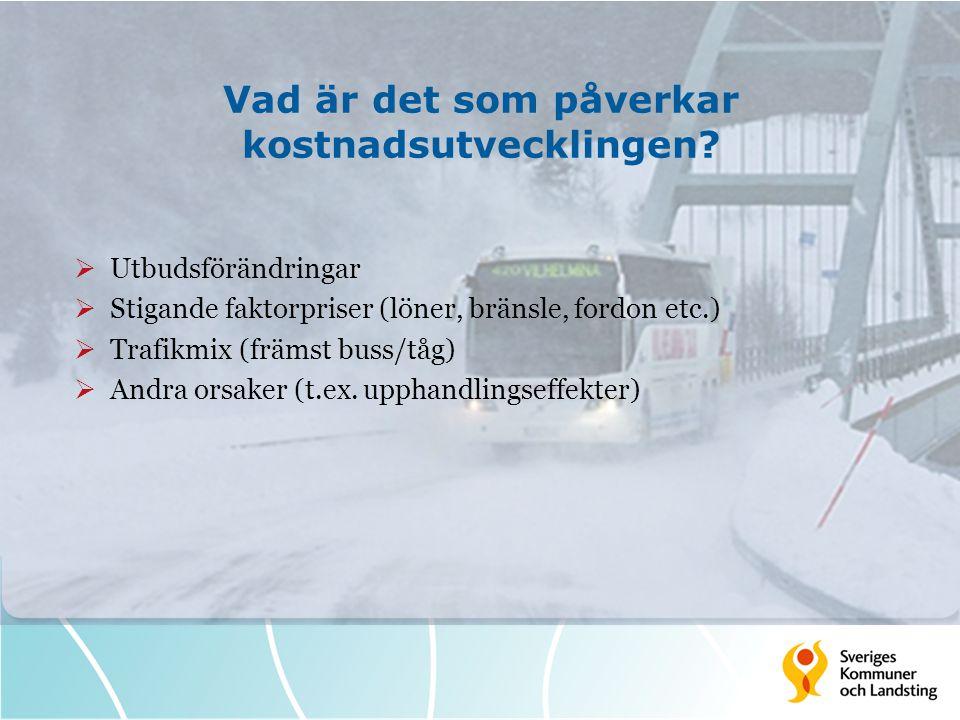 Vad är det som påverkar kostnadsutvecklingen?  Utbudsförändringar  Stigande faktorpriser (löner, bränsle, fordon etc.)  Trafikmix (främst buss/tåg)