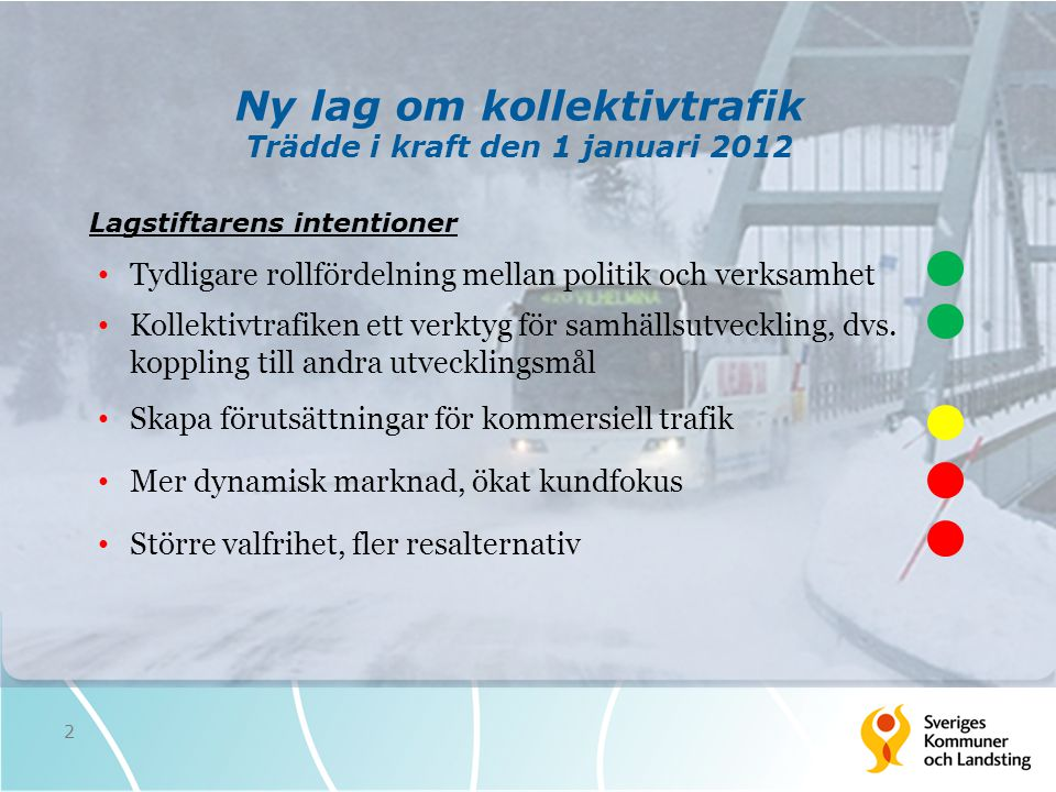 Ny lag om kollektivtrafik Trädde i kraft den 1 januari 2012 • Tydligare rollfördelning mellan politik och verksamhet • Kollektivtrafiken ett verktyg f