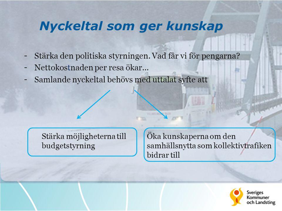 Nyckeltal som ger kunskap - Stärka den politiska styrningen. Vad får vi för pengarna? - Nettokostnaden per resa ökar… - Samlande nyckeltal behövs med