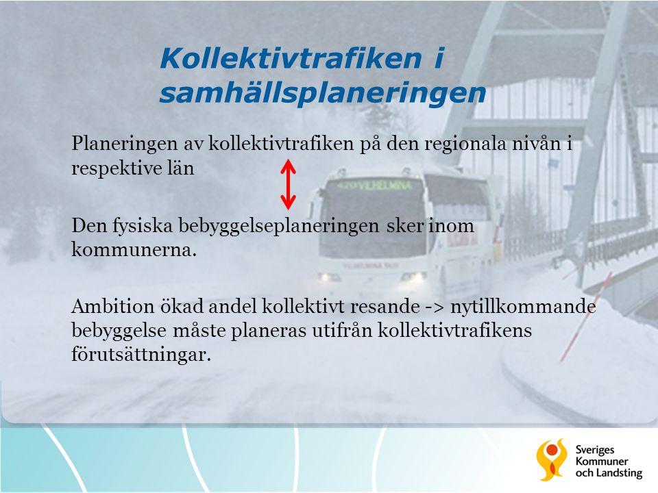 Kollektivtrafiken i samhällsplaneringen Planeringen av kollektivtrafiken på den regionala nivån i respektive län Den fysiska bebyggelseplaneringen ske