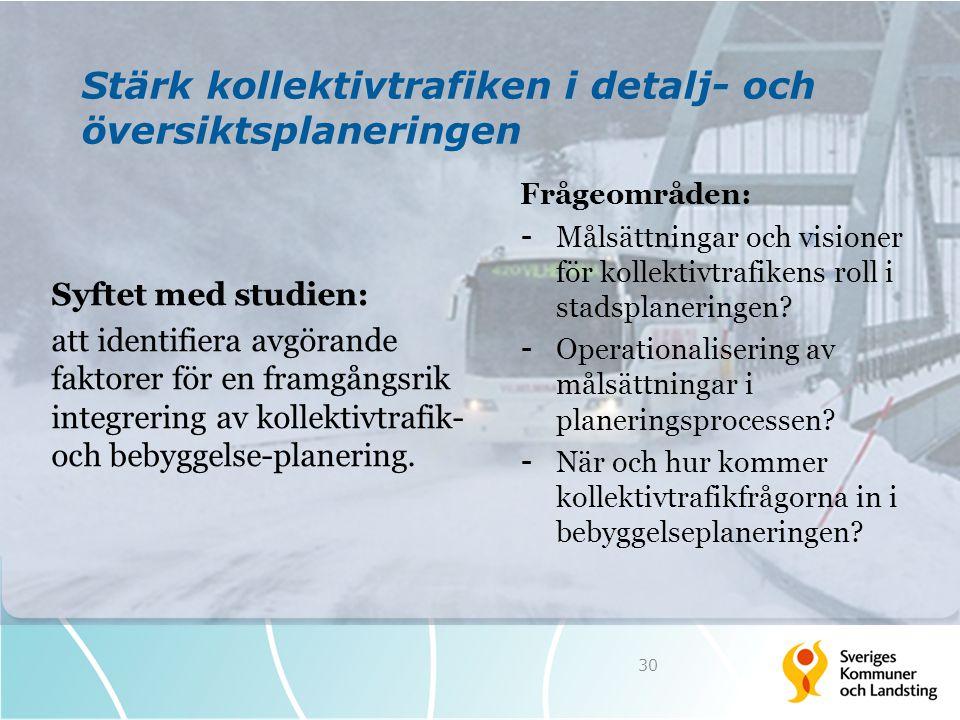 Stärk kollektivtrafiken i detalj- och översiktsplaneringen Syftet med studien: att identifiera avgörande faktorer för en framgångsrik integrering av k