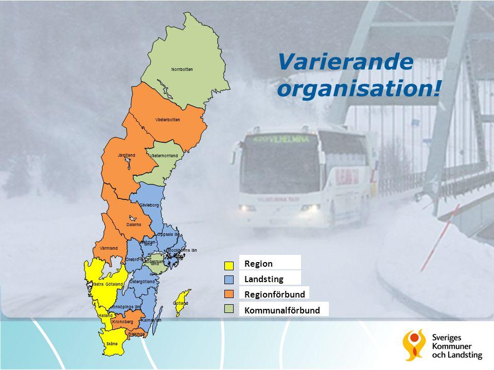 Varierande organisation! Region Landsting Regionförbund Kommunalförbund Västman- land Söderman- land Östergötland Uppsala län Örebro län Värmland Stoc
