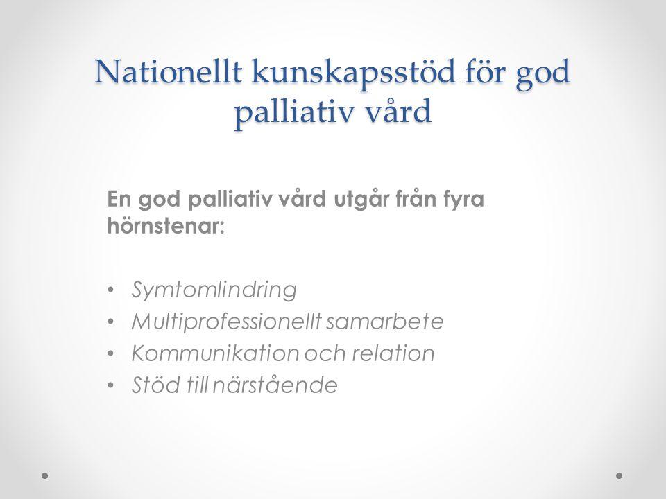 Nationellt kunskapsstöd för god palliativ vård En god palliativ vård utgår från fyra hörnstenar: • Symtomlindring • Multiprofessionellt samarbete • Ko