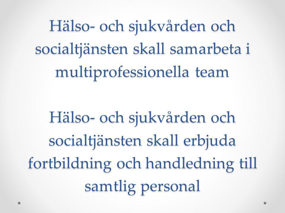 Hälso- och sjukvården och socialtjänsten skall samarbeta i multiprofessionella team Hälso- och sjukvården och socialtjänsten skall erbjuda fortbildnin