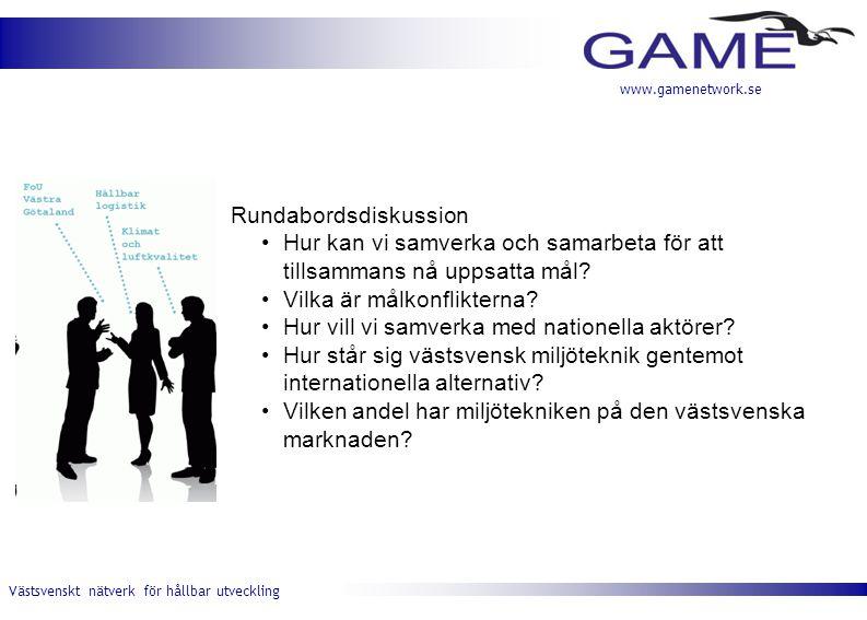 Västsvenskt nätverk för hållbar utveckling www.gamenetwork.se Rundabordsdiskussion •Hur kan vi samverka och samarbeta för att tillsammans nå uppsatta mål.