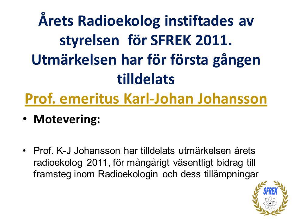 Årets Radioekolog instiftades av styrelsen för SFREK 2011. Utmärkelsen har för första gången tilldelats Prof. emeritus Karl-Johan Johansson • Moteveri