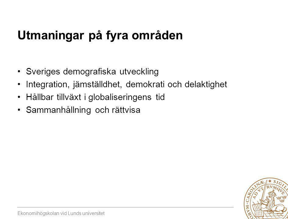 Ekonomihögskolan vid Lunds universitet Utmaningar på fyra områden •Sveriges demografiska utveckling •Integration, jämställdhet, demokrati och delaktig