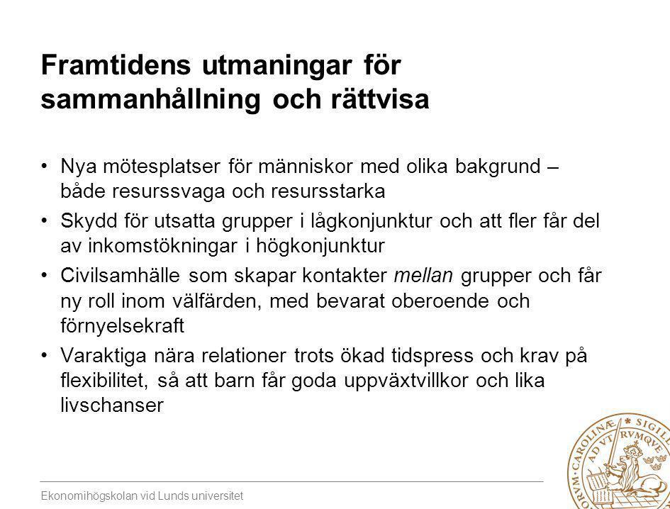 Ekonomihögskolan vid Lunds universitet Framtidens utmaningar för sammanhållning och rättvisa •Nya mötesplatser för människor med olika bakgrund – både