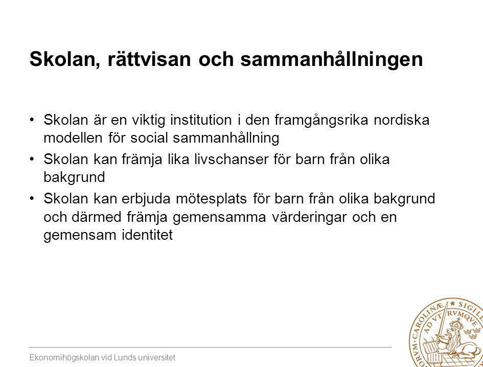 Ekonomihögskolan vid Lunds universitet Skolan, rättvisan och sammanhållningen •Skolan är en viktig institution i den framgångsrika nordiska modellen f