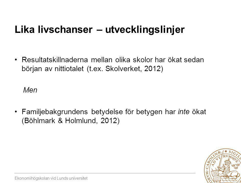 Ekonomihögskolan vid Lunds universitet Lika livschanser – utvecklingslinjer •Resultatskillnaderna mellan olika skolor har ökat sedan början av nittiot