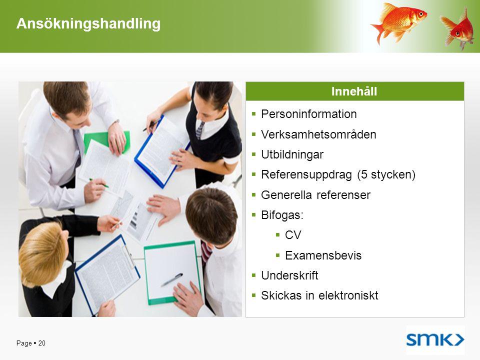 Ansökningshandling Page  20 Innehåll  Personinformation  Verksamhetsområden  Utbildningar  Referensuppdrag (5 stycken)  Generella referenser  B
