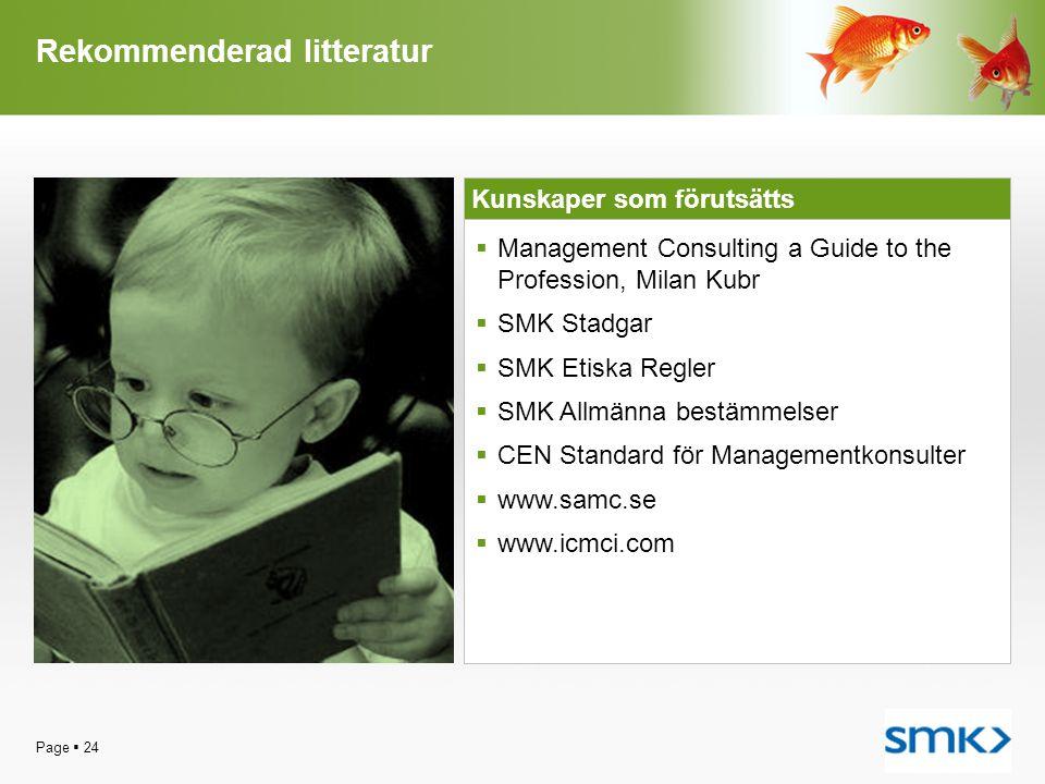 Rekommenderad litteratur Page  24 Kunskaper som förutsätts  Management Consulting a Guide to the Profession, Milan Kubr  SMK Stadgar  SMK Etiska R