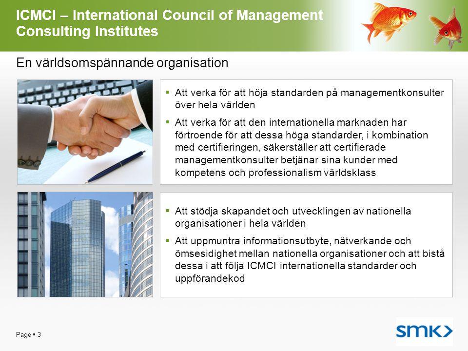 Page  3 ICMCI – International Council of Management Consulting Institutes  Att verka för att höja standarden på managementkonsulter över hela världe