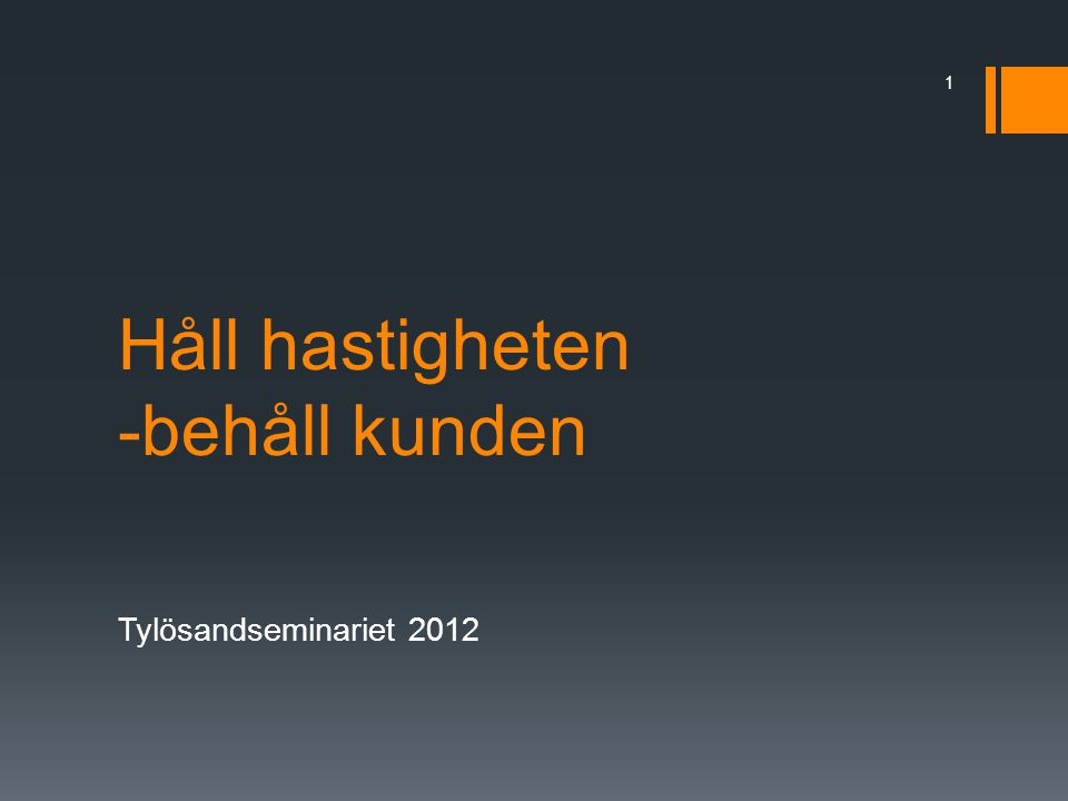 Håll hastigheten -behåll kunden Tylösandseminariet 2012 1
