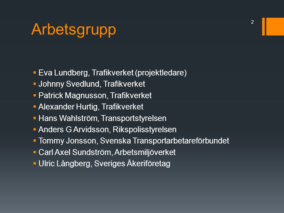 Arbetsgrupp  Eva Lundberg, Trafikverket (projektledare)  Johnny Svedlund, Trafikverket  Patrick Magnusson, Trafikverket  Alexander Hurtig, Trafikv