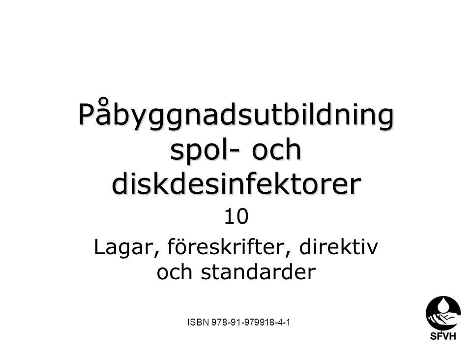 Påbyggnadsutbildning spol- och diskdesinfektorer 10 Lagar, föreskrifter, direktiv och standarder 1 ISBN 978-91-979918-4-1