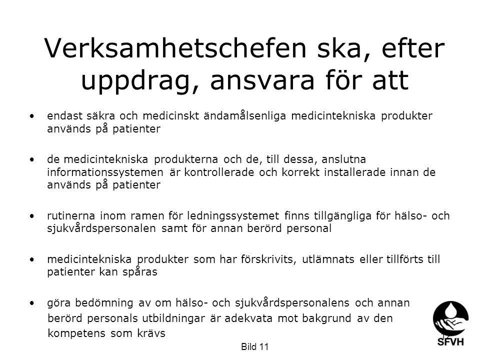 Verksamhetschefen ska, efter uppdrag, ansvara för att •endast säkra och medicinskt ändamålsenliga medicintekniska produkter används på patienter •de m
