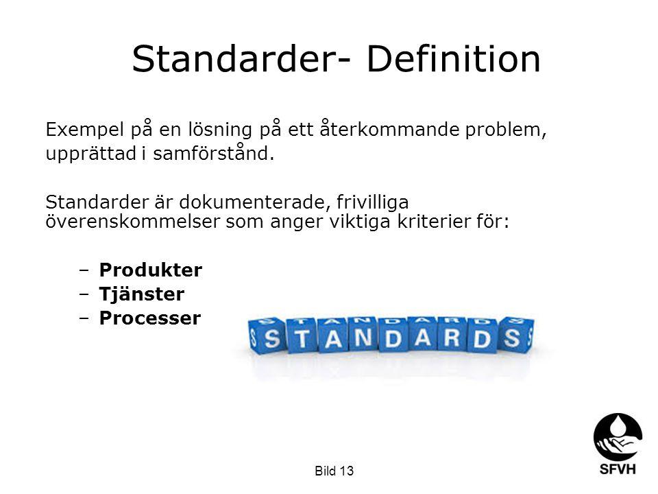 Standarder- Definition Exempel på en lösning på ett återkommande problem, upprättad i samförstånd. Standarder är dokumenterade, frivilliga överenskomm