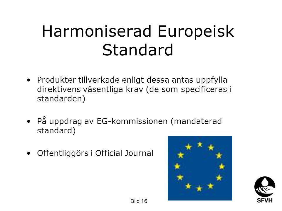 Harmoniserad Europeisk Standard •Produkter tillverkade enligt dessa antas uppfylla direktivens väsentliga krav (de som specificeras i standarden) •På