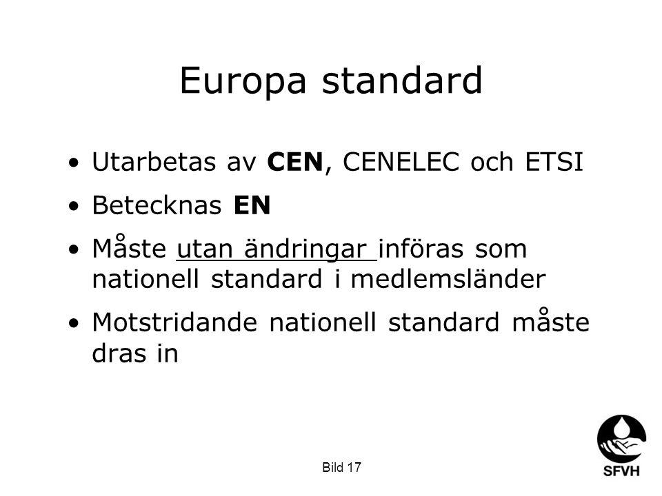 Europa standard •Utarbetas av CEN, CENELEC och ETSI •Betecknas EN •Måste utan ändringar införas som nationell standard i medlemsländer •Motstridande n