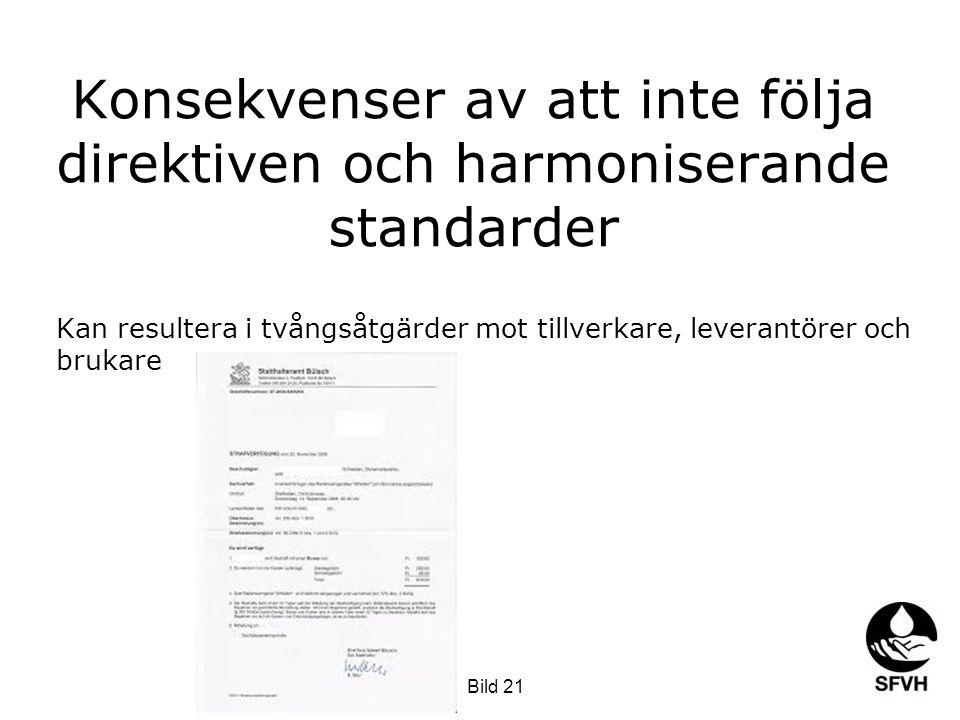 Konsekvenser av att inte följa direktiven och harmoniserande standarder Kan resultera i tvångsåtgärder mot tillverkare, leverantörer och brukare Bild