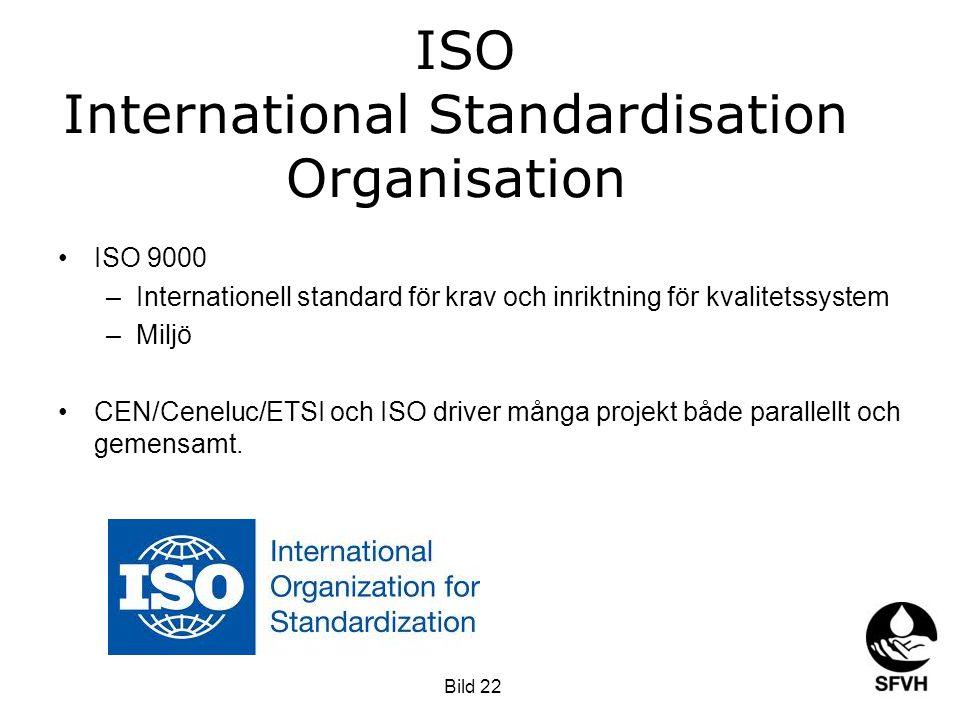 ISO International Standardisation Organisation •ISO 9000 –Internationell standard för krav och inriktning för kvalitetssystem –Miljö •CEN/Ceneluc/ETSI