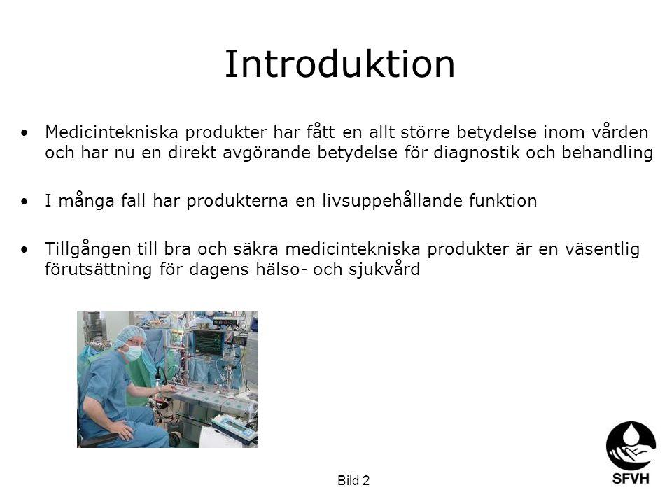 Introduktion •Medicintekniska produkter har fått en allt större betydelse inom vården och har nu en direkt avgörande betydelse för diagnostik och beha