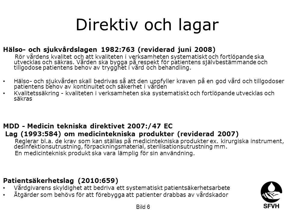 Direktiv och lagar Hälso- och sjukvårdslagen 1982:763 (reviderad juni 2008) Rör vårdens kvalitet och att kvaliteten i verksamheten systematiskt och fo