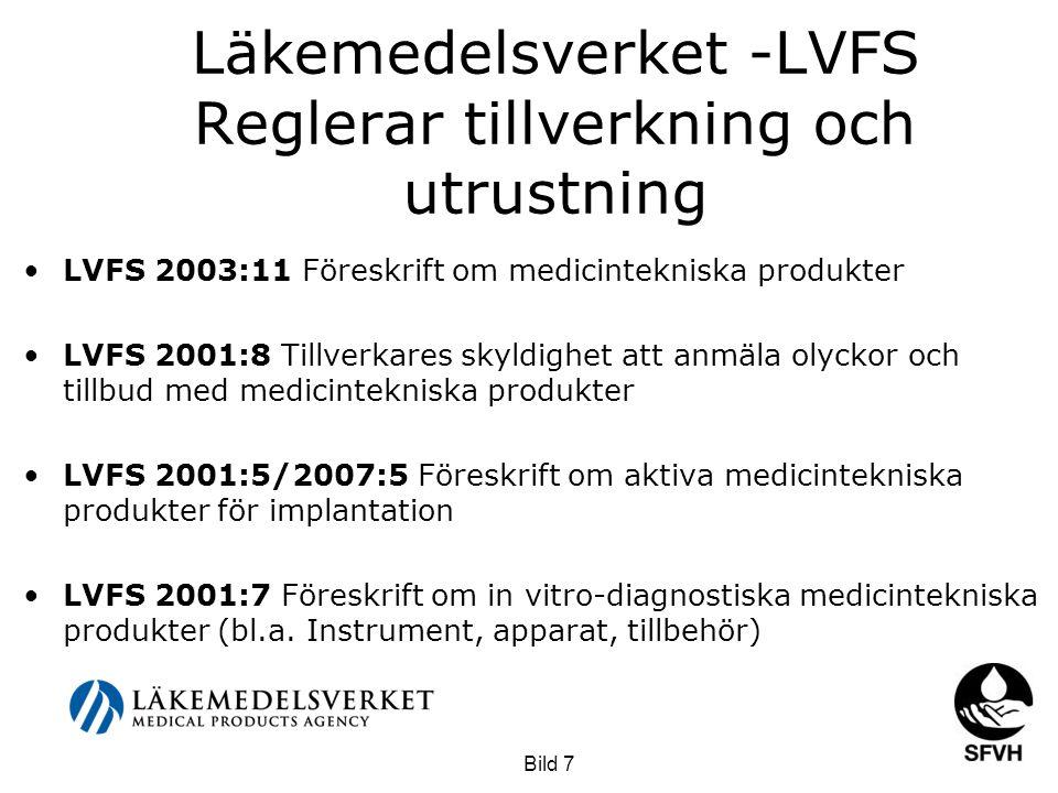 Läkemedelsverket -LVFS Reglerar tillverkning och utrustning •LVFS 2003:11 Föreskrift om medicintekniska produkter •LVFS 2001:8 Tillverkares skyldighet