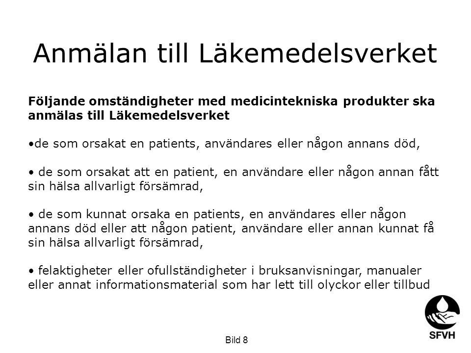 Anmälan till Läkemedelsverket Följande omständigheter med medicintekniska produkter ska anmälas till Läkemedelsverket •de som orsakat en patients, anv
