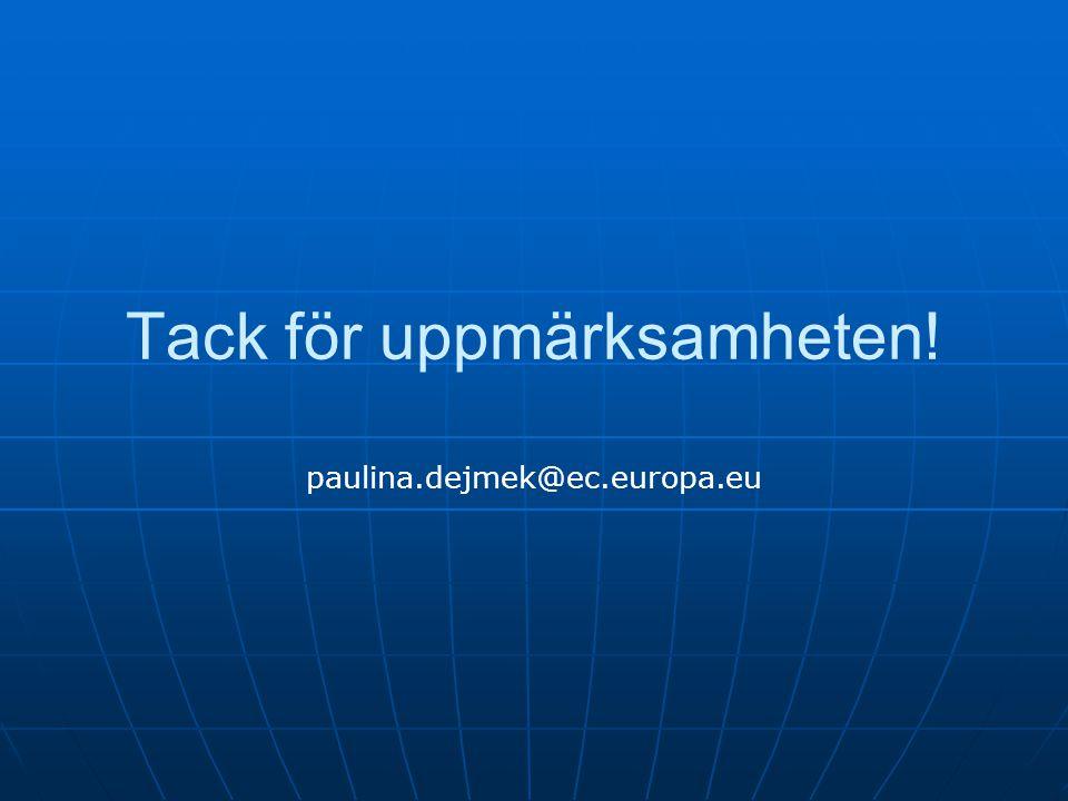 Tack för uppmärksamheten! paulina.dejmek@ec.europa.eu