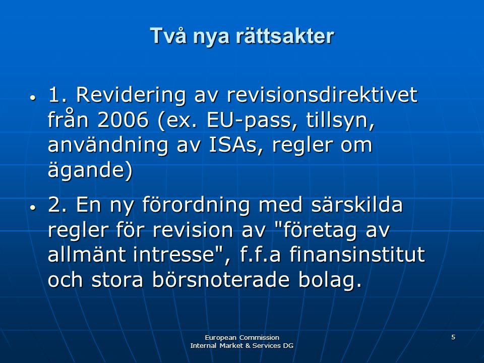 European Commission Internal Market & Services DG 5 Två nya rättsakter • 1.