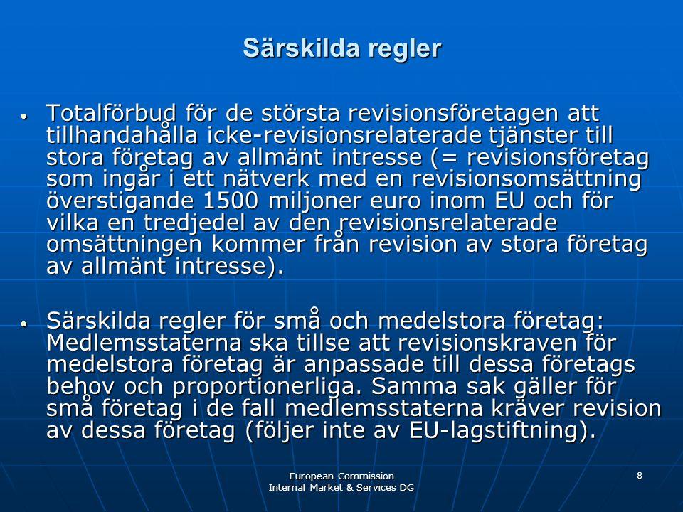 European Commission Internal Market & Services DG 8 Särskilda regler • Totalförbud för de största revisionsföretagen att tillhandahålla icke-revisions