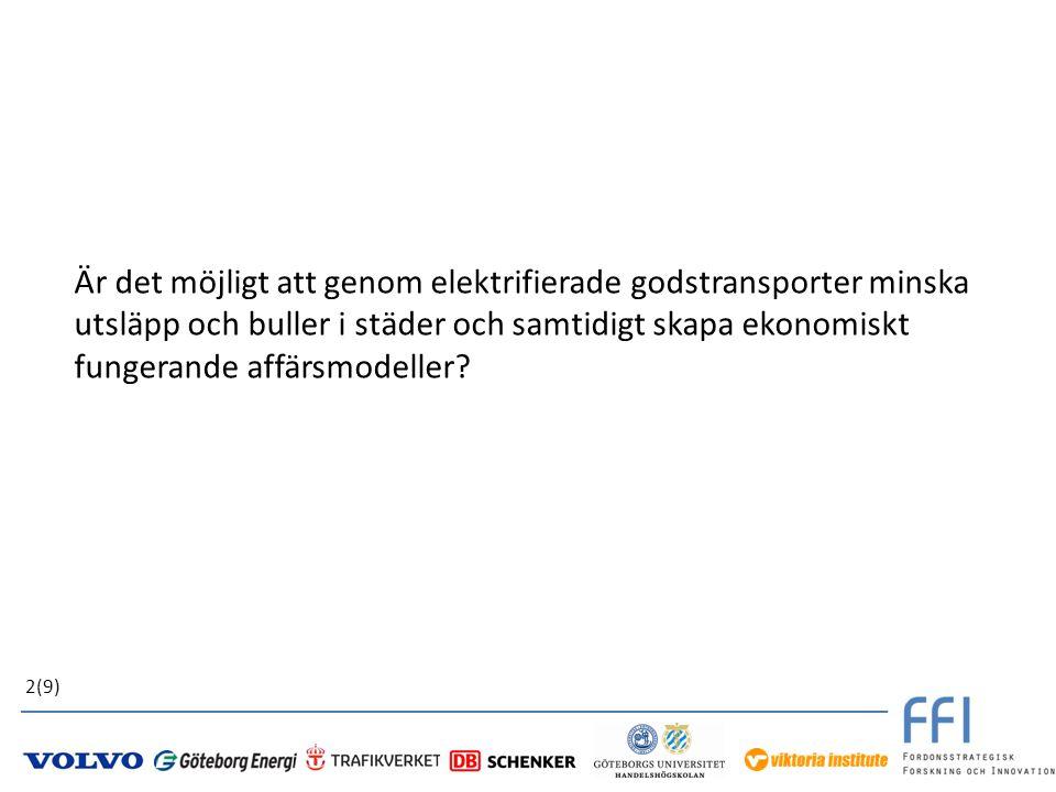 Är det möjligt att genom elektrifierade godstransporter minska utsläpp och buller i städer och samtidigt skapa ekonomiskt fungerande affärsmodeller? 2