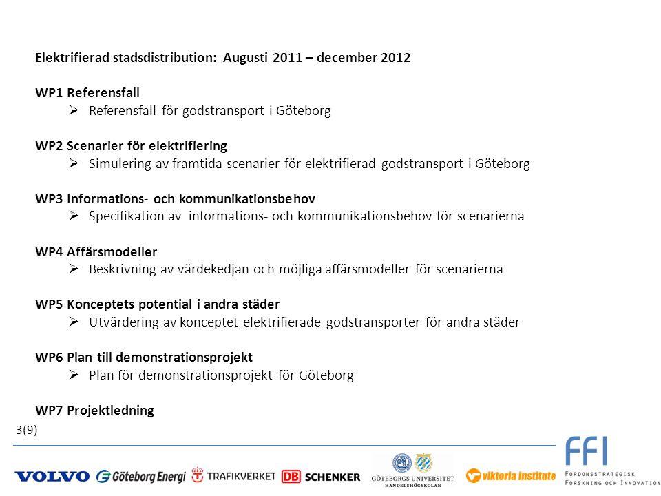 Elektrifierad stadsdistribution: Augusti 2011 – december 2012 WP1 Referensfall  Referensfall för godstransport i Göteborg WP2 Scenarier för elektrifi