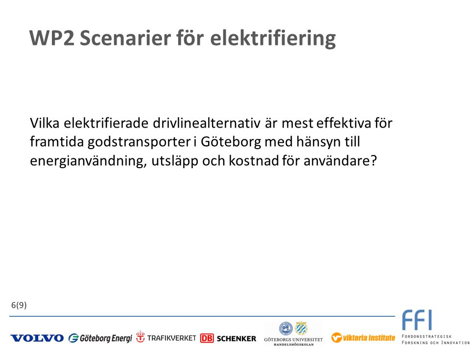 WP2 Scenarier för elektrifiering Vilka elektrifierade drivlinealternativ är mest effektiva för framtida godstransporter i Göteborg med hänsyn till energianvändning, utsläpp och kostnad för användare.