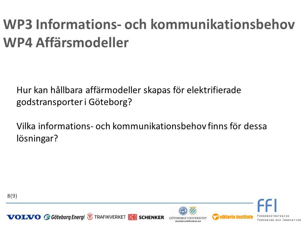8(9) WP3 Informations- och kommunikationsbehov WP4 Affärsmodeller Hur kan hållbara affärmodeller skapas för elektrifierade godstransporter i Göteborg.
